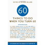 Sixty Things to Do When You Turn Sixty: 60 Experts on the Subject of Turning 60